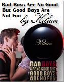 Kilian Bad Boys Are Not Good But Good Boys Are Not Fun